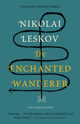 The Enchanted Wanderer By Leskov, Nikolai/ Pevear, Richard (TRN)/ Volokhonsky, Larissa (TRN)