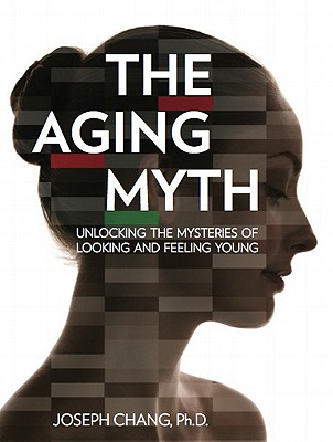 The Aging Myth By Chang, Joseph